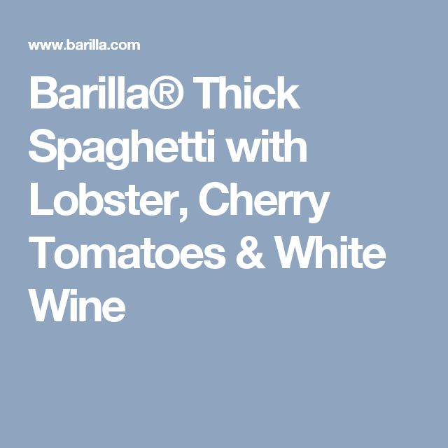 Barilla® Thick Spaghetti with Lobster, Cherry Tomatoes & White Wine