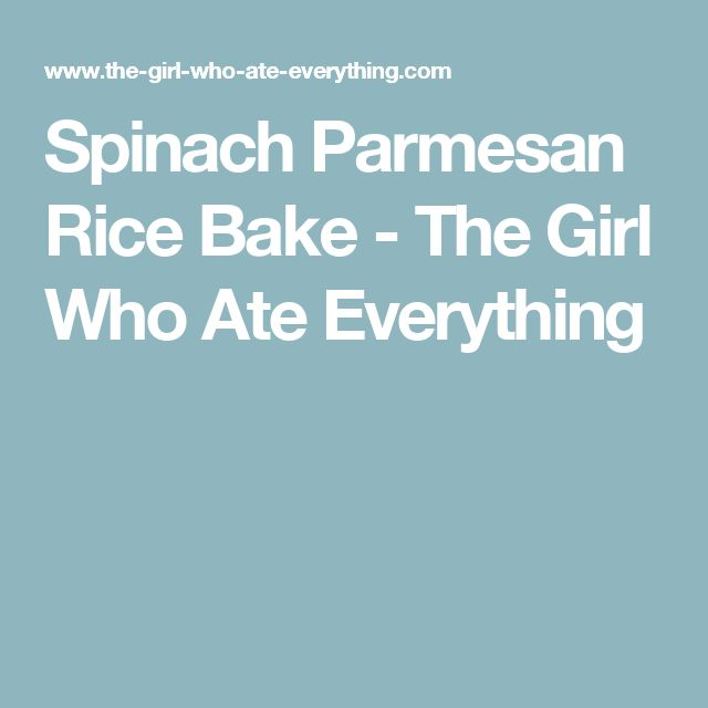 Spinach Parmesan Rice Bake - The Girl Who Ate Everything