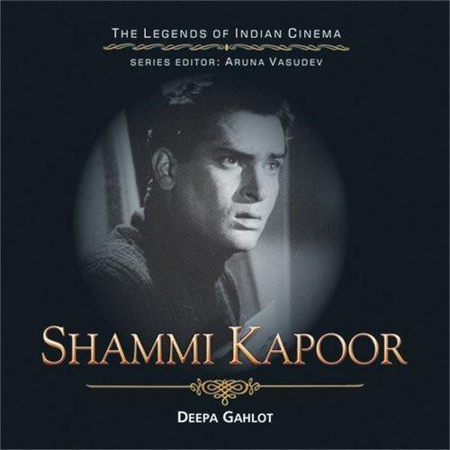 Shammi Kapoor: The Dancing Hero [Feb 25, 2015] Gahlot, Deepa]