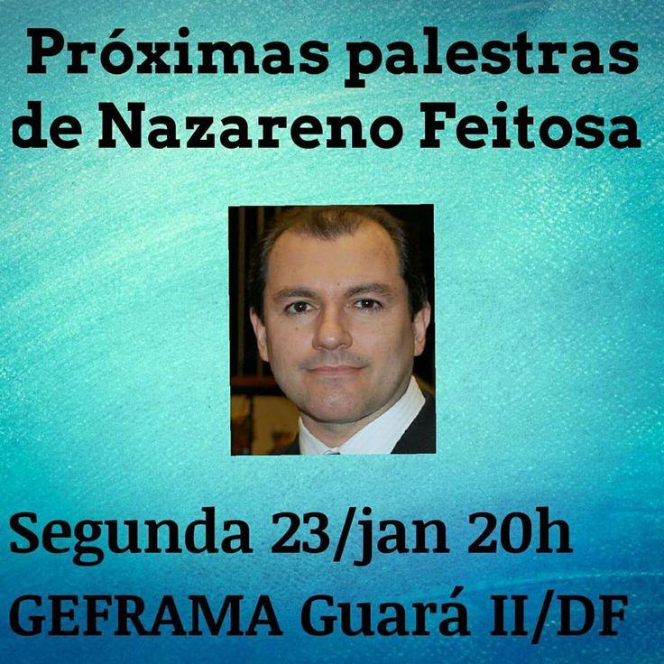 Palestra com Nazareno Feitosa, GEFRAMA, Guará II-DF - http://www.agendaespiritabrasil.com.br/2017/01/23/palestra-com-nazareno-feitosa-geframa-guara-ii-df/