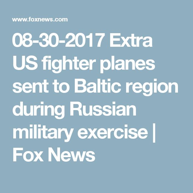 08-30-2017  Extra US fighter planes sent to Baltic region during Russian military exercise | Fox News