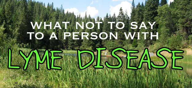 10 Things You Shouldn't Say To A Person With Lyme Disease