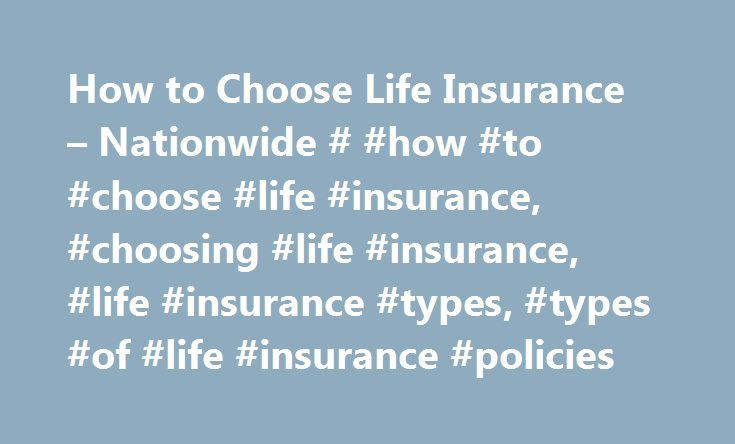 How to Choose Life Insurance – Nationwide # #how #to #choose #life #insurance, #choosing #life #insurance, #life #insurance #types, #types #of #life #insurance #policies http://uk.nef2.com/how-to-choose-life-insurance-nationwide-how-to-choose-life-insurance-choosing-life-insurance-life-insurance-types-types-of-life-insurance-policies/  # How do I choose the right life insurance product? Coverage and features to consider Basic protection – Need life insurance just to provide financial support…