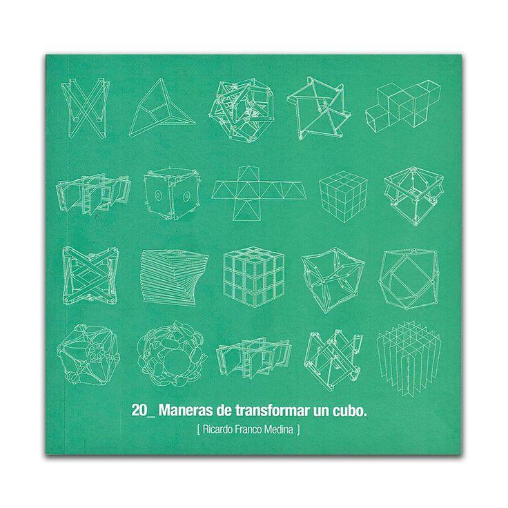 20 maneras de transformar un cubo  – Ricardo Franco Medina – Misael Ricardo Franco Medina www.librosyeditores.com Editores y distribuidores.