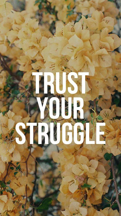 #Inspiration   Trust your struggle