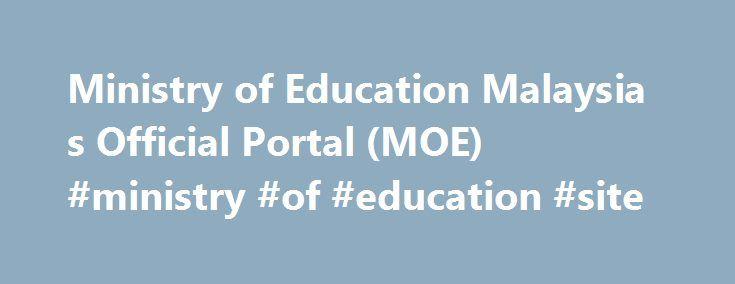Ministry of Education Malaysia s Official Portal (MOE) #ministry #of #education #site http://education.remmont.com/ministry-of-education-malaysia-s-official-portal-moe-ministry-of-education-site-2/  #ministry of education site # Main Information Announcement: KENYATAAN MEDIA: PENJELASAN BERHUBUNG DAKWAAN PENUTUPAN INSTITUT PENDIDIKAN GURU (IPG) DI BEBERAPA BUAH NEGERI SEPERTI YANG DILAPORKAN AKHBAR DAN SEBARAN DI MEDIA SOSIAL Announcement: Kuala Lumpur Engineering Science Fair (KLESF) 2016…