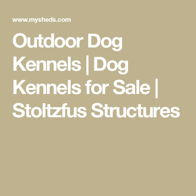 Outdoor Dog Kennels | Dog Kennels for Sale | Stoltzfus Structures