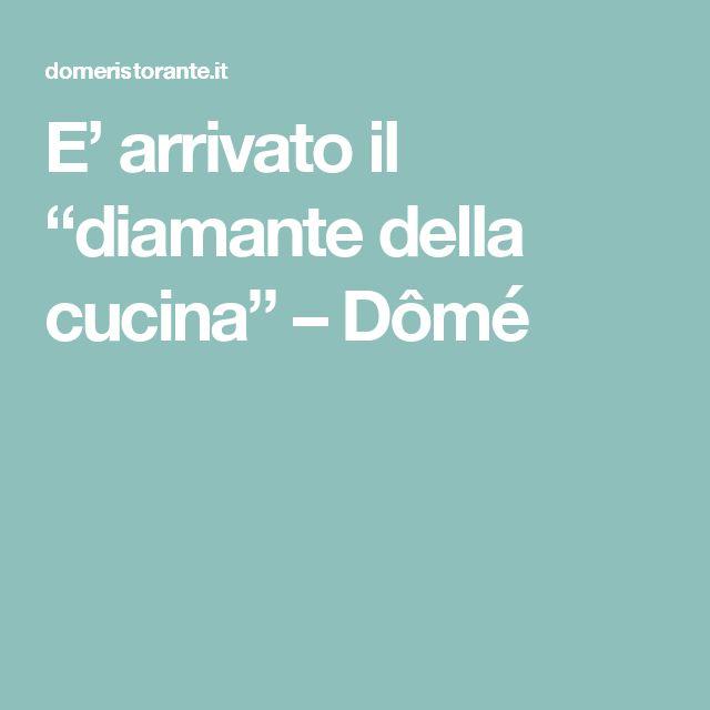"""E' arrivato il """"diamante della cucina"""" – Dômé"""
