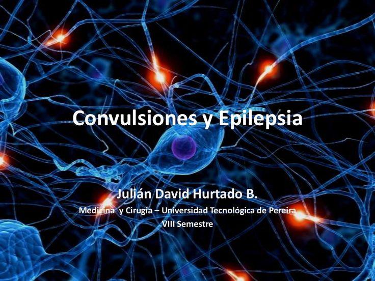 Convulsiones y Epilepsia  by Julián Hurtado via slideshare