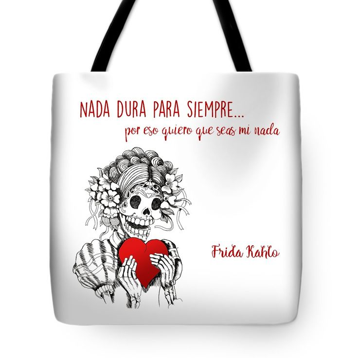 Nada dura para siempre...por eso quiero que seas mi nada is a quote from Mexican painter Frida Kahlo and means Nothing lives for ever for that reason I want you to be my nothing.