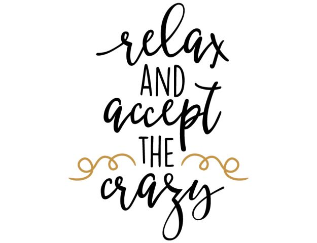 Free SVG cut files - Relax and Accept the Crazy