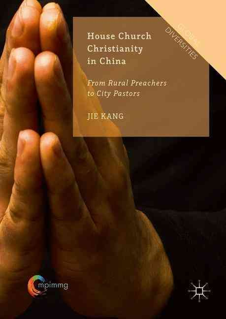House Church Christianity in China: From Rural Preachers to City Pastors