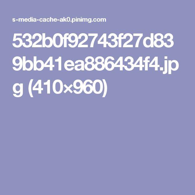532b0f92743f27d839bb41ea886434f4.jpg (410×960)