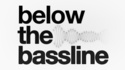 Below the Bassline is a place where tastemakers in the techno, house and any other genre that flies under the radar go to be heard. Jacking of the body is to be expected.