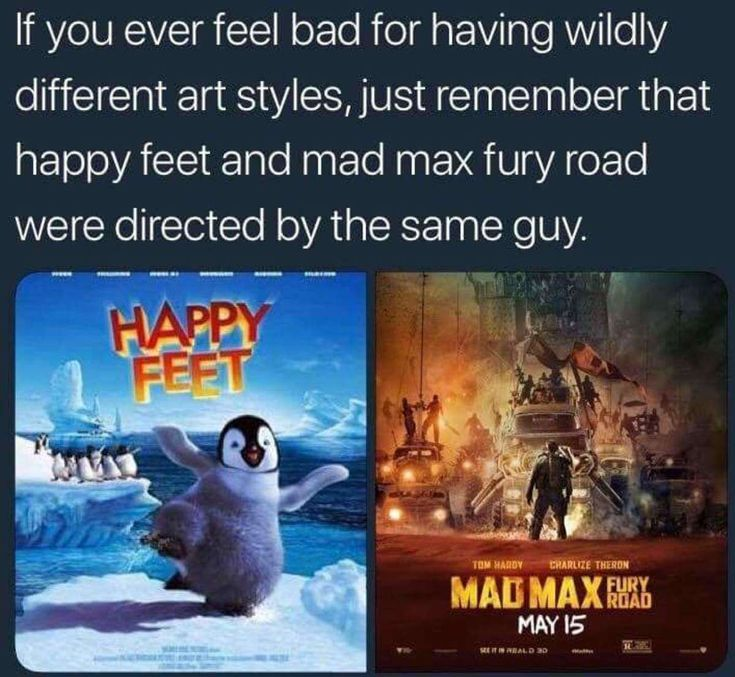 fun fact that Mad Max Fury Road was directed by same person who directed Happy F…