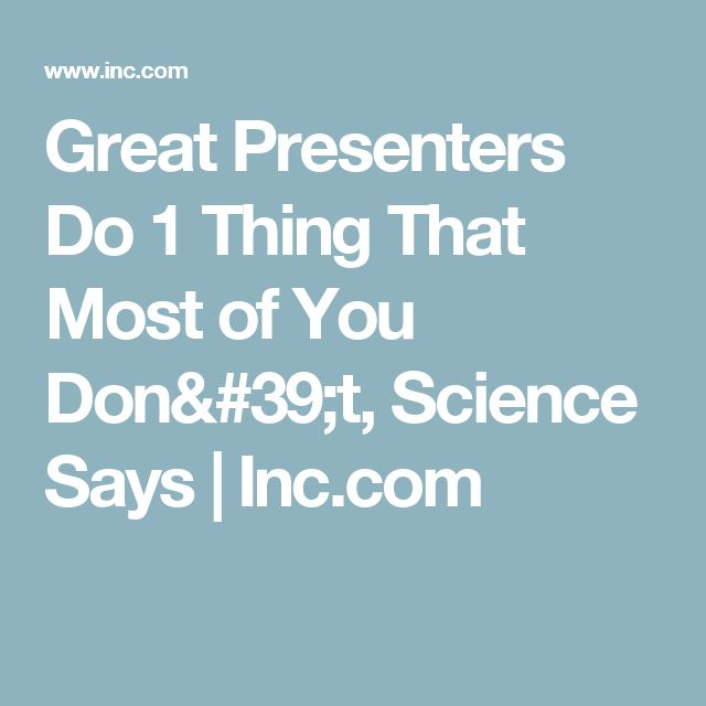 Great Presenters Do 1 Thing That Most Of You Donu0027t, Science Says