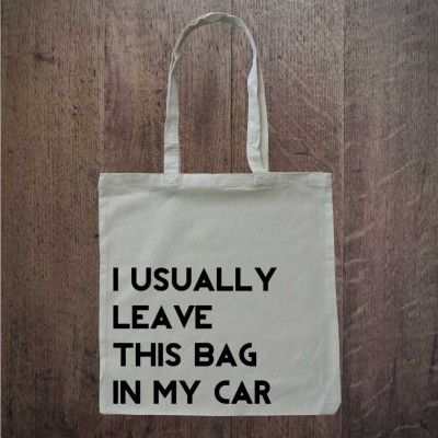 Eko bag with great text I USUALLY LEAVE THIS BAG IN  MY CAR Nice for a gift