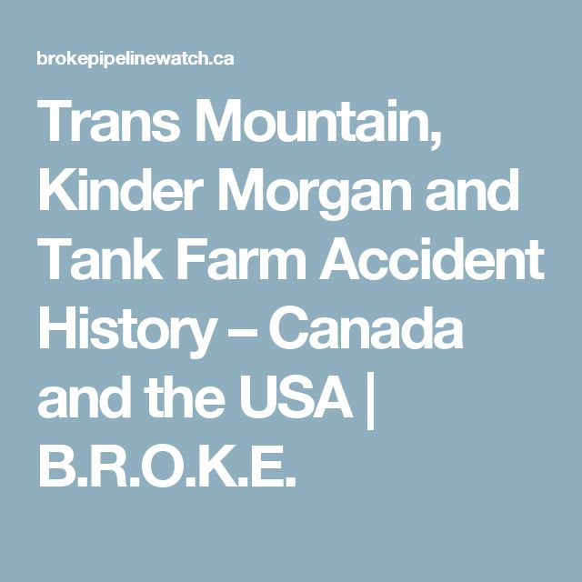 Trans Mountain, Kinder Morgan and Tank Farm Accident History – Canada and the USA | B.R.O.K.E.