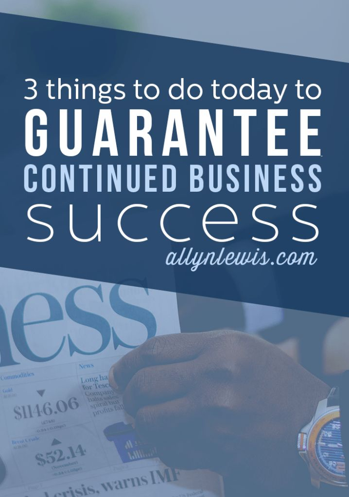 3 Things To Do Today To Guarantee Continued Business Success by @CaressaLenae from CaressaLenae.com