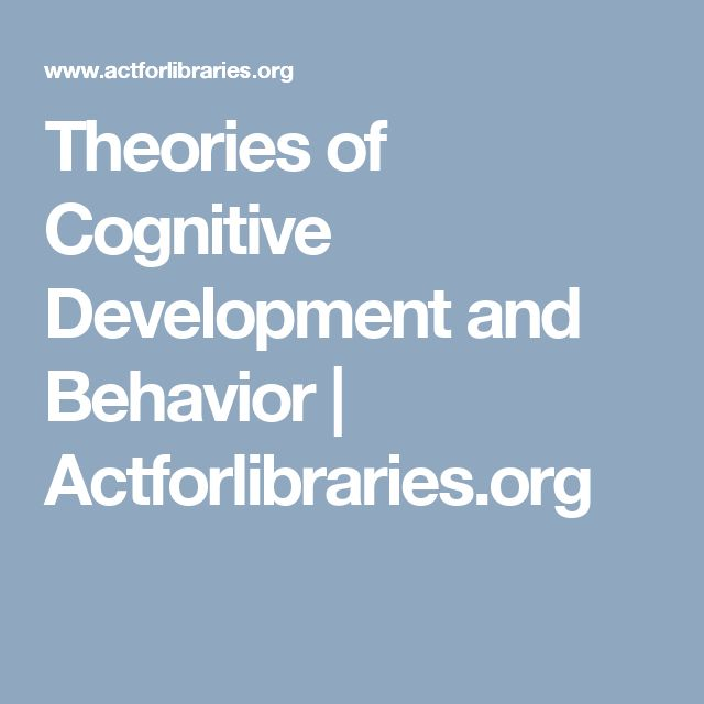 Theories of Cognitive Development and Behavior | Actforlibraries.org