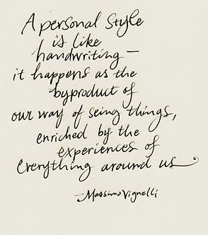 personal style is like handwriting -- it happens as the byproduct our way of seeing things, enriched by the experiences of everything around us