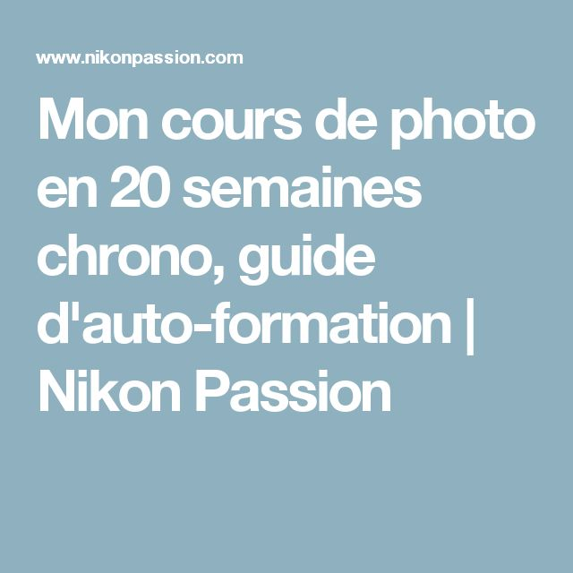 Mon cours de photo en 20 semaines chrono, guide d'auto-formation | Nikon Passion