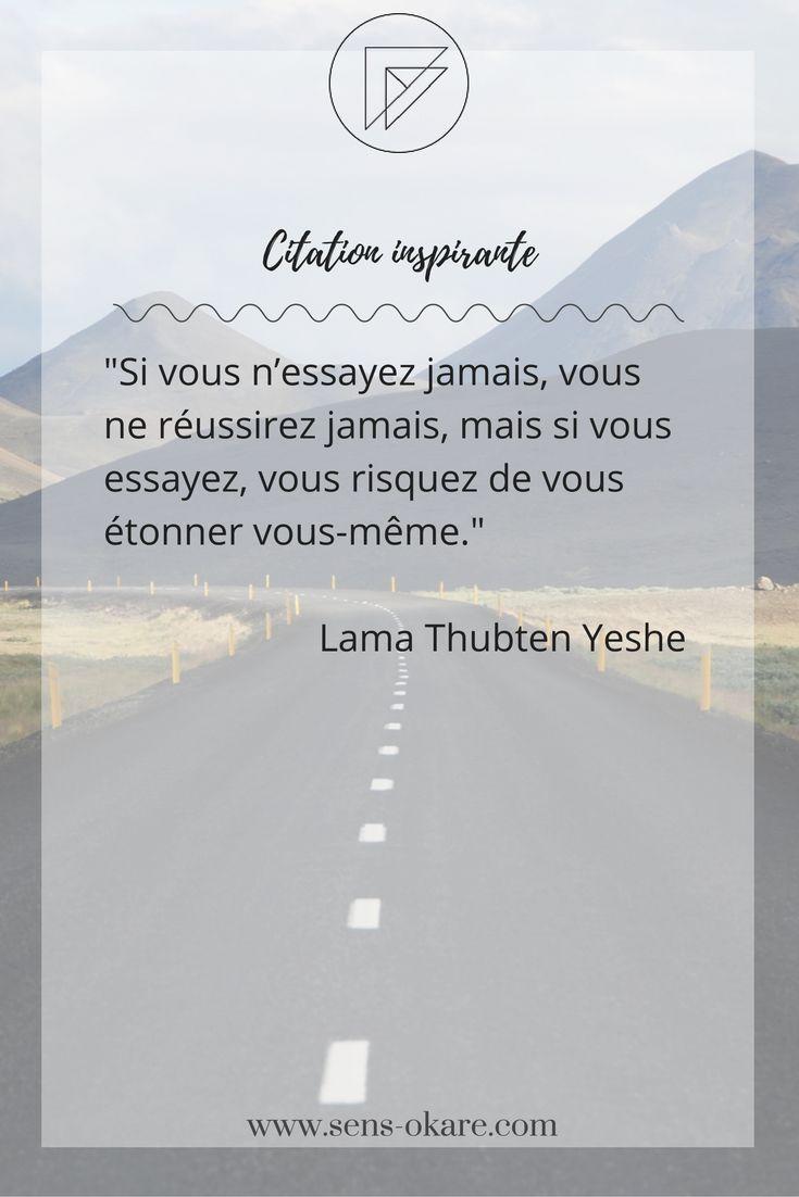 """""""Si vous n'essayez jamais, vous ne réussirez jamais, mais si vous essayez, vous risquez de vous étonner vous-même."""" Lama Thubten Yeshe #citation #pensée #inspiration #idée #phrase #mot #sagesse #motivation #vie"""