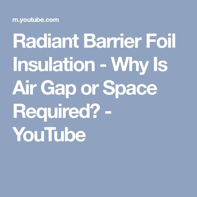 Radiant Barrier Foil Insulation - Why Is Air Gap or Space Required? - YouTube