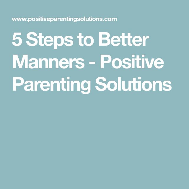 5 Steps to Better Manners - Positive Parenting Solutions