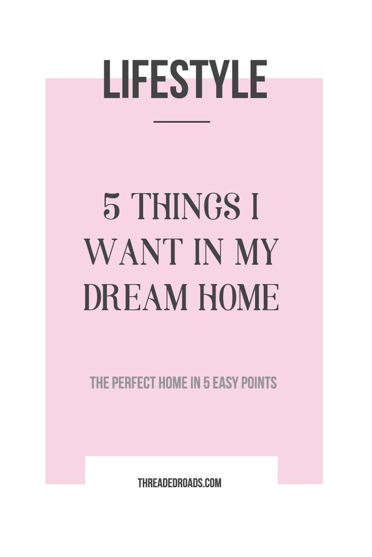 5 Things I want in my dream home all in 5 easy points