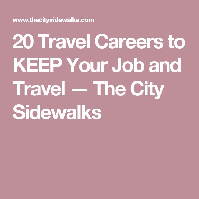 20 Travel Careers to KEEP Your Job and Travel — The City Sidewalks