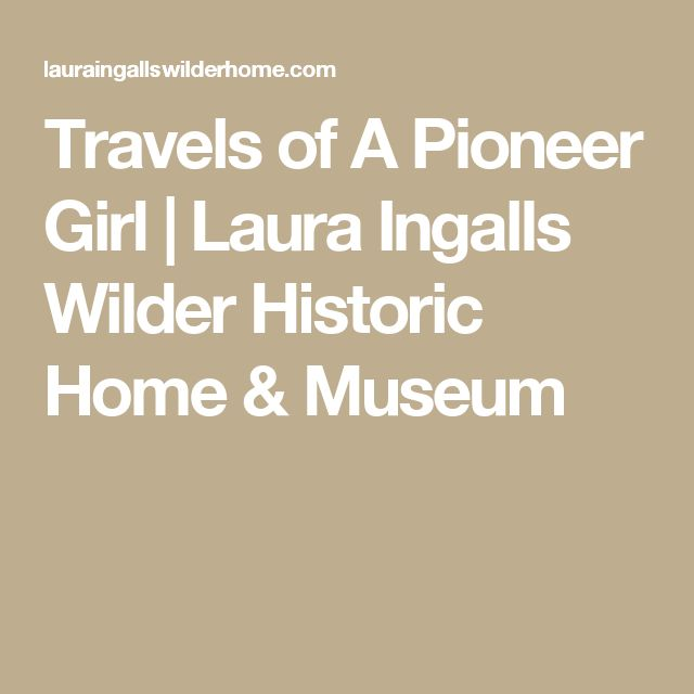 Travels of A Pioneer Girl | Laura Ingalls Wilder Historic Home & Museum