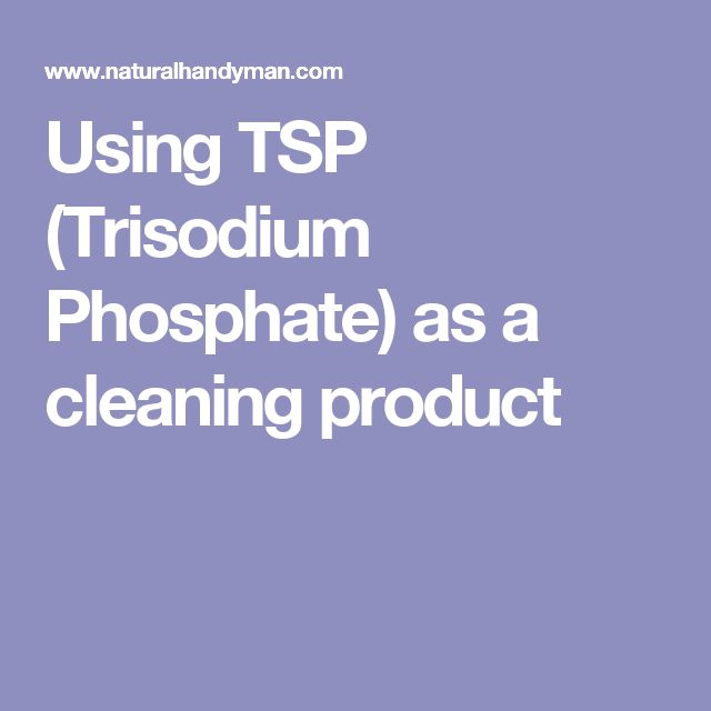 Using TSP (Trisodium Phosphate) as a cleaning product