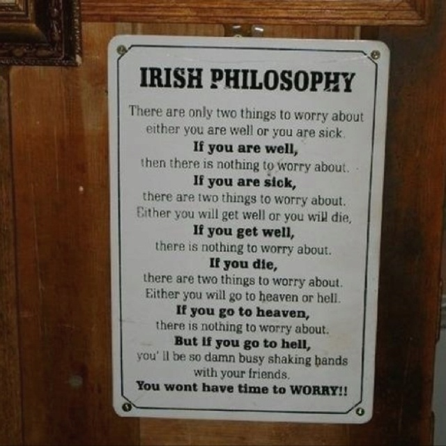 Irish Proverb    Thanks to my closest friends, I'll never have to worry about anything.