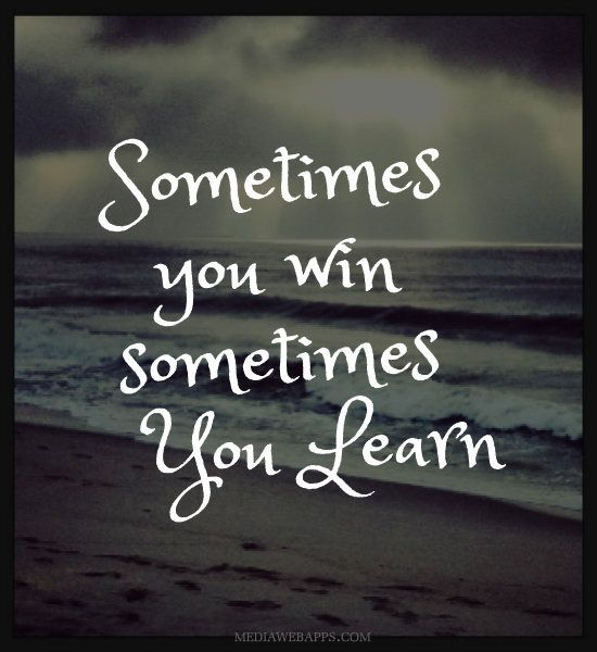 Sometimes You Win, Sometimes You Learn. More inspiration at Bed and Breakfast Valencia Spain: http://www.valenciamindfulnessretreat.org