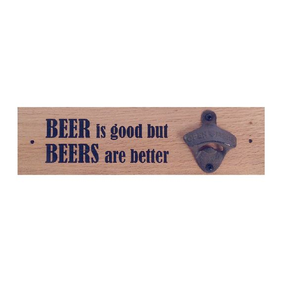 Wall Mounted Bottle Opener Sign. Beer is good by SayItDontSprayIt