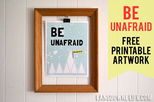 Be Unafraid - FREE printable artwork! at LansdowneLife.com