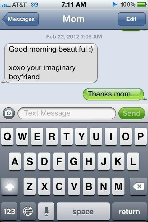 Your mom making fun of your current relationship status: | 25 Text Messages You Never Want ToGet