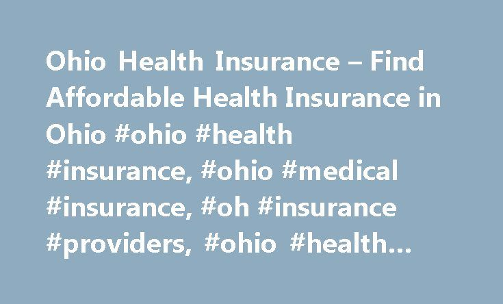 Ohio Health Insurance – Find Affordable Health Insurance in Ohio #ohio #health #insurance, #ohio #medical #insurance, #oh #insurance #providers, #ohio #health #plans http://santa-ana.remmont.com/ohio-health-insurance-find-affordable-health-insurance-in-ohio-ohio-health-insurance-ohio-medical-insurance-oh-insurance-providers-ohio-health-plans/  # Ohio Health Insurance Ohio Medical Insurance Statistics Consider the following statistics about health care coverage in Ohio: Total Ohio Residents –…