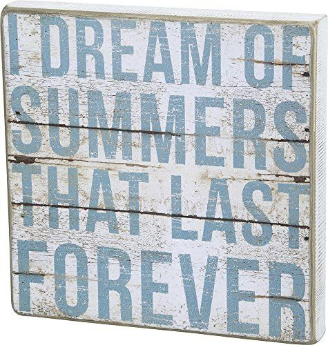 """Accent your beach house or beach themed decor with this generous sized sign that shows your love for summer. Casual block lettering spells out """"I Dream of Summers That Last Forever"""". Wood box sign des"""