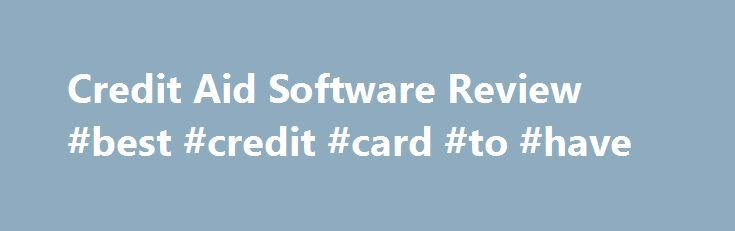 Credit Aid Software Review #best #credit #card #to #have http://nef2.com/credit-aid-software-review-best-credit-card-to-have/  #credit repair software # Credit Aid Is The Best Credit Repair Software, In Part Because I Can Only Find A 2 nd That s Even Worth Reviewing! Bottom Line Rating 5 out of 5 stars! Credit Aid Intro Do you have errors on your credit reports? Do you have negative accounts listed on your credit...