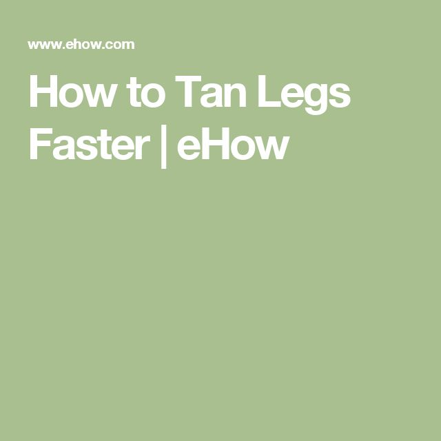 How to Tan Legs Faster | eHow