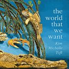 The World that We Want by Kim Michelle Toft
