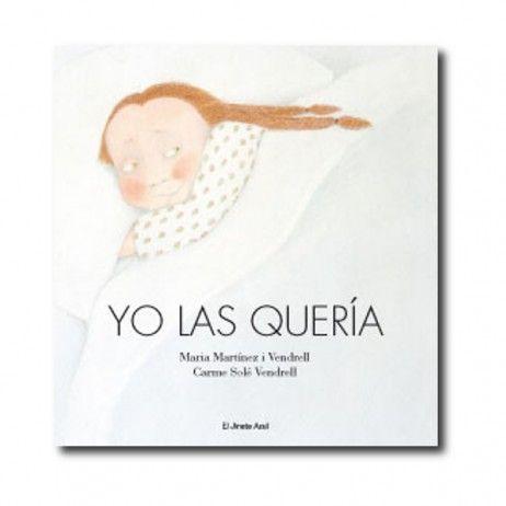 """""""Yo las quería"""" (María Martínez i Vendrell, Carme Solé Vendrell). Editorial: El Jinete Azul. Edad recomendada: A partir de 6 años."""