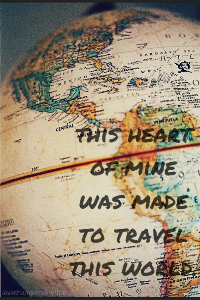 I say, hear and feel this heart of mine was made to travel this world, I am in...now it's time to make this a reality!
