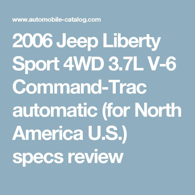 2006 Jeep Liberty Sport 4WD 3.7L V-6 Command-Trac automatic (for  North America         U.S.) specs review