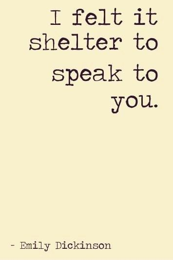 Seriously. You have been my shelter, my one person for my whole life that has not judged me. You know every secret, and every thought. You will forever be my shelter.