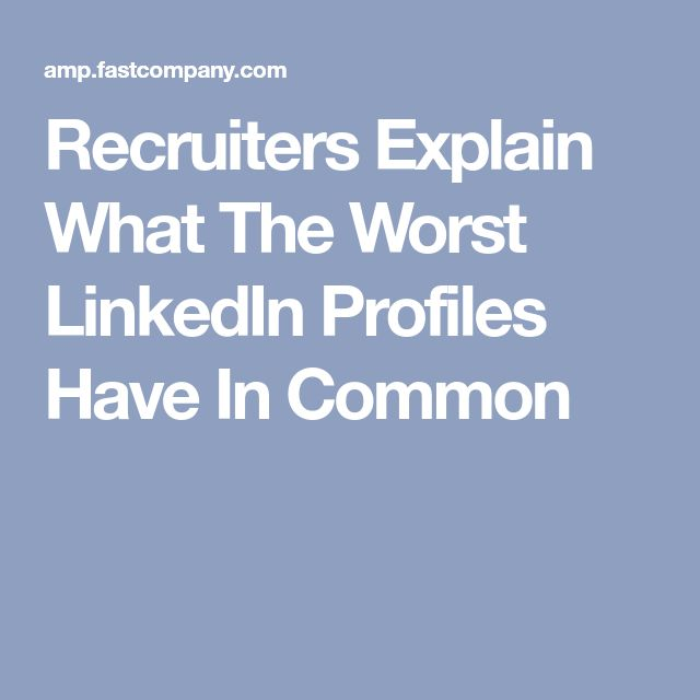 Recruiters Explain What The Worst LinkedIn Profiles Have In Common