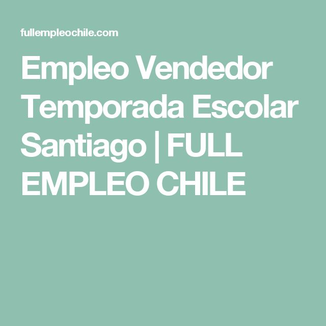 Empleo Vendedor Temporada Escolar Santiago   FULL EMPLEO CHILE