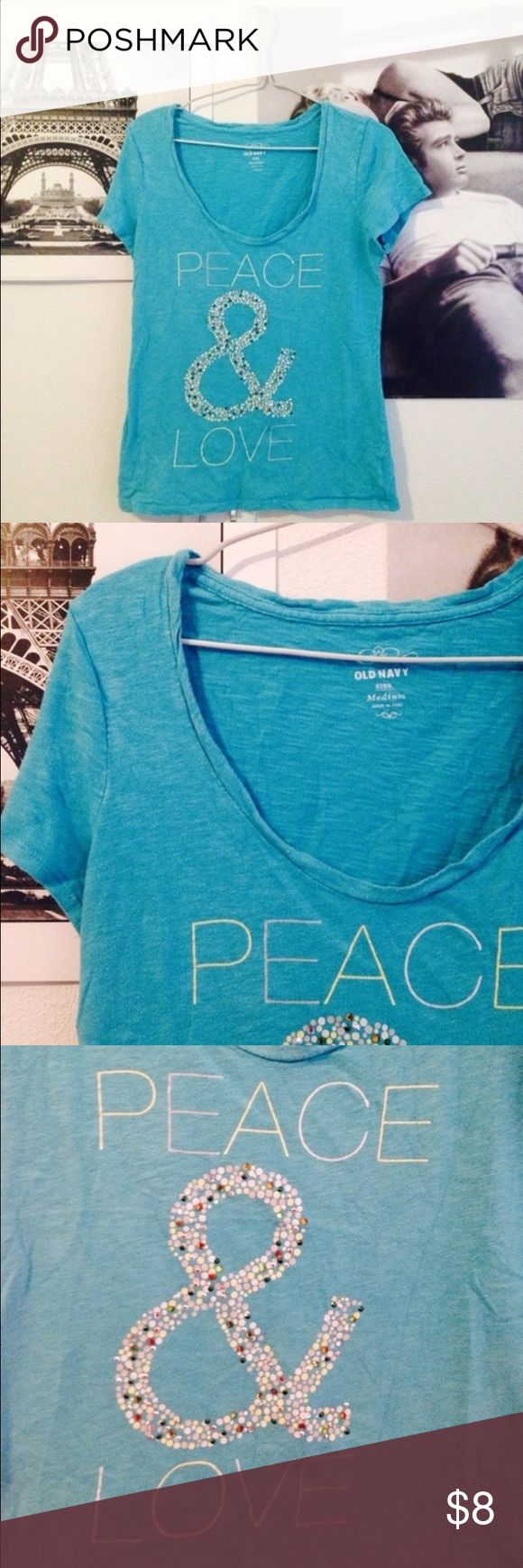 Peace and Love Tee Shirt Super cute piece! Bright turquoise color. Stretchy material. Embellished & sign on the front. Old Navy Tops Tees - Short Sleeve